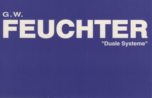 Gerhard Walter Feuchter | Duale Systeme | Galerie Moench Berlin