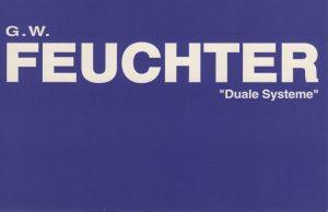 Gerhard Walter Feuchter | Duale Systeme | Galerie Moench Berlin
