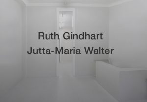 Ruth Gindhart | Jutta-Maria Walter | Galerie Moench Berlin